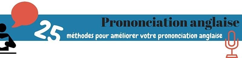 prononciation anglaise - 25 méthode pour améliorer votre prononciation
