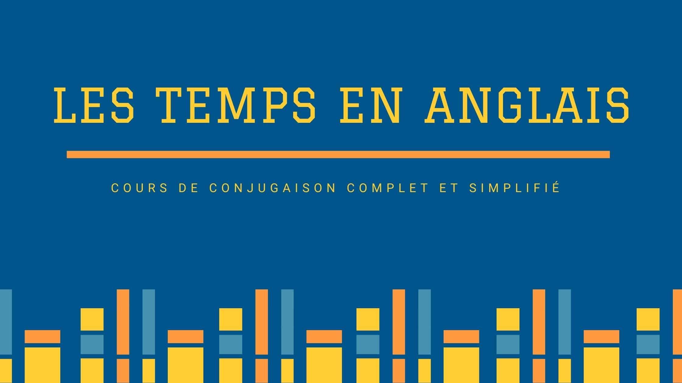 Les Temps En Anglais Cours De Conjugaison Complet