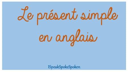 le present simple en anglais