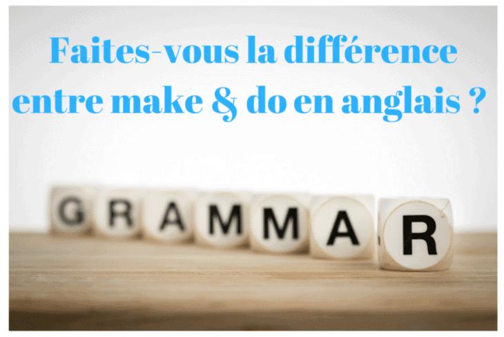Quelle est la différence entre do et make en anglais ?